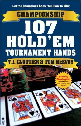 Championship 107 Hold'em Tournament Hands: A Hand-by-Hand Guide to Winning Hold'em Tournaments!