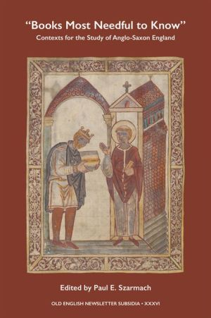 'Books Most Needful to Know': Contexts for the Study of Anglo-Saxon England
