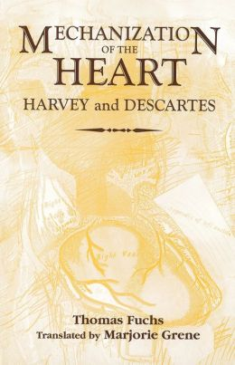 The Mechanization of the Heart:: Harvey & Descartes
