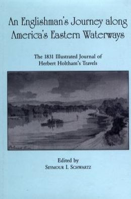 An Englishman's Journey along America's Eastern Waterways: The 1831 Illustrated Journal of Herbert Holtham's Travels