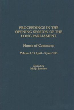 Proceedings of the Long Parliament, Volume 4: House of Commons, Volume 4: 19 April - 5 June 1641