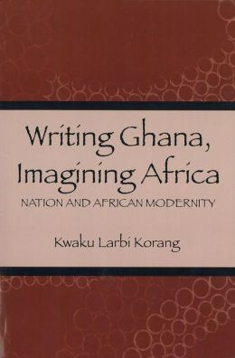 Writing Ghana, Imagining Africa: Nation and African Modernity