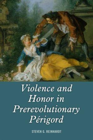 Violence and Honor in Prerevolutionary Perigord