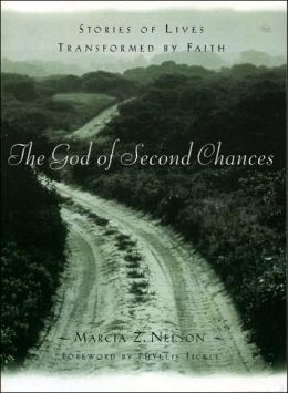 The God of Second Chances: Stories of Lives Transformed by Faith