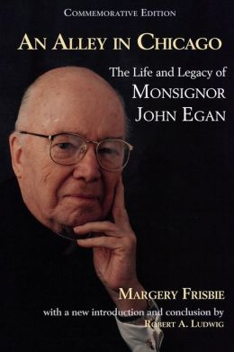 An Alley in Chicago: The Life and Legacy of Monsignor John Egan