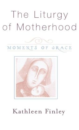 Liturgy Of Motherhood