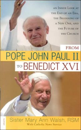 From Pope John Paul II to Benedict XVI: An Inside Look at the End of an Era, the Beginning of a New One and the Future of the Church