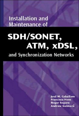 Installation and Maintenance of SDH/SONET, ATM, xDSL, and Synchronization Networks