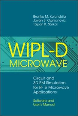 WIPL-D Microwave: Circuit and 3D EM Simulation for RF & Microwave Applications -- Software and User's Manual