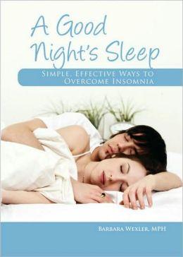 Good Night's Sleep, A: Simple, Effective Ways to Overcome Insomnia