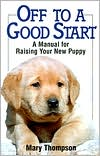 Off To A Good Start: A Manual for Raising Your New Puppy