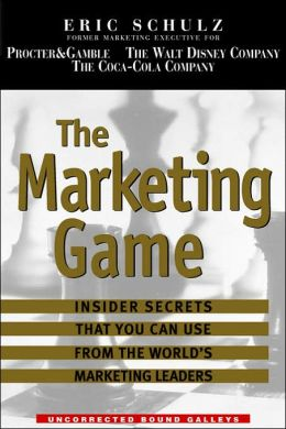 The Marketing Game: How the Worlds Best Companies Play to Win