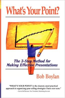 What's Your Point?: The 3-Step Method for Making Effective Presentations