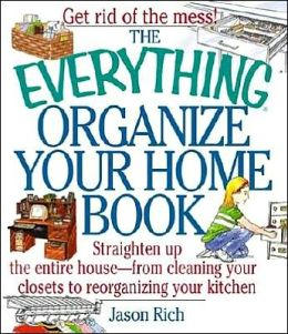 The Everything Organize Your Home Book: Straighten up the Entire House, from Cleaning Your Closets to Uncluttering Your Desk