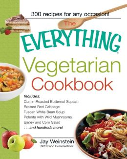 The Everything Vegetarian Cookbook: 300 Healthy Recipes Everyone Will Enjoy