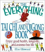The Everything Tai Chi and Qigong Book: Enjoy Good Health, Longevity, and a Stress-Free Life