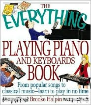 The Everything® Playing Piano and Keyboards Book: From Popular Songs to Classical Music--Learn to Play in No Time