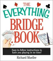 The Everything Bridge Book: Easy-To-Follow Instructions to Have You Playing in No Time