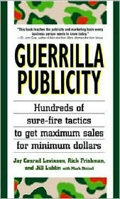Guerrilla Publicity: Hundreds of Sure-Fire Tactics to Get Maximum Sales for Minimum DollarsIncludes Podcasts, Blogs, and Media Training for the Digital Age