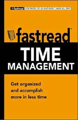 Fastread Time Management: Get Organized and Accomplish More in Less Time