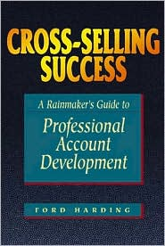 Cross Selling Success: A Rainmaker's Guide to Professional Account Development