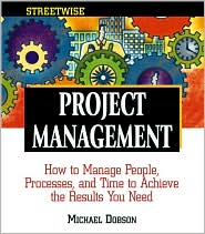 Streetwise Project Management: How to Manage People, Processes, and Time to Achieve the Results You Need