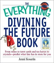 Everything Divining the Future: From Runes to Tarot Cards and Tea Leaves to Crystals - Predict what Fate has in Store for You