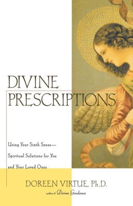 Divine Prescriptions: Using Your Sixth Sense--Spiritual Solutions for You and Your Loved Ones