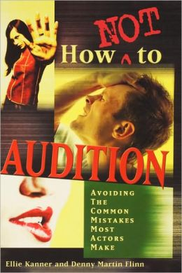 How Not to Audition: Avoiding the Common Mistakes Most Actors Make