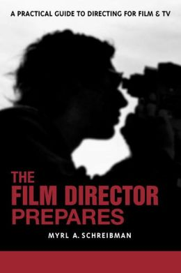 Film Director Prepares: A Practical Guide to Directing for Film and TV