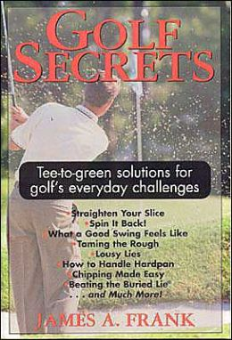 Golf Secrets: Tee to Green Solutions for Golf's Everyday Challenges