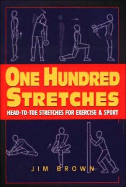 One Hundred Stretches: Head to Toe Stretches for Exercises and Sports