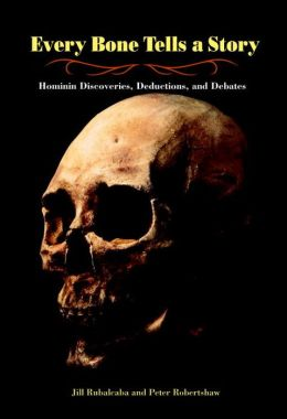 Every Bone Tells a Story: Hominin Discoveries, Deductions, and Debates
