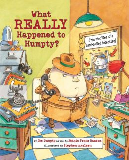 What Really Happened to Humpty?: (From the Files of a Hard-Boiled Detective)