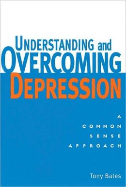 Understanding and Overcoming Depression: A Common Sense Approach