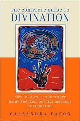 Complete Guide to Divination: How to Use the Most Popular Methods of Fortune Telling