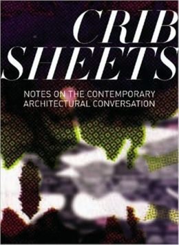 Crib Sheets: Notes on Contemporary Architectural Conversation