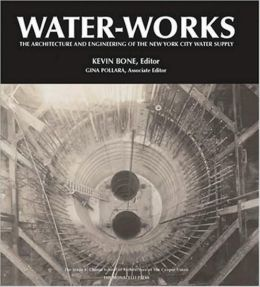 Water-Works: The Architecture and Engineering of the New York City Water Supply