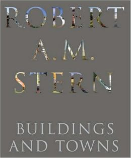 Robert A. M. Stern: Buildings and Towns