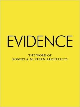 Evidence: The Work of Robert A. M. Stern Architects