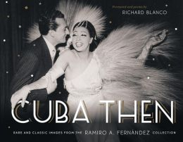Cuba Then: Rare and Classic Images from the Ramiro Fernandez Collection