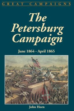 The Petersburg Campaign: June, 1864 - April, 1865