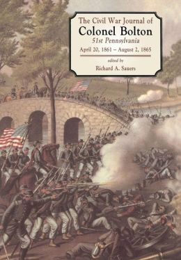 The Civil War Journal of Colonel William J. Bolton: 51st Pennsylvania, April 20, 1861 - August 2, 1865