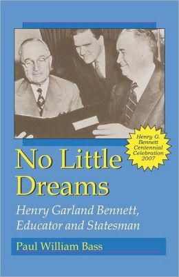 No Little Dreams: Henry Garland Bennett, Educator and Statesman