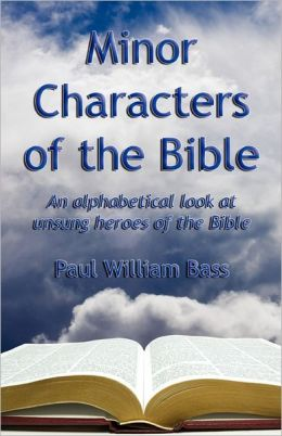 Minor Charcters of the Bible: An Alphabetical Look at Unsung Heroes of the Bible