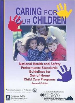Caring for Our Children: National Health and Safety Performance Standards: Guidelines for Out of Home Child Care Programs