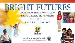 Bright Futures Guidelines for Health Supervision of Infants, Children, and Adolescents Pocket Guide: Pocket Guide