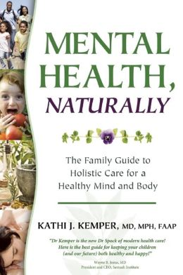 Mental Health, Naturally: The Family Guide to Holistic Care for a Healthy Mind and Body:
