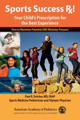 Sports Succes RX!: Your Child's Prescription for the Best Experience