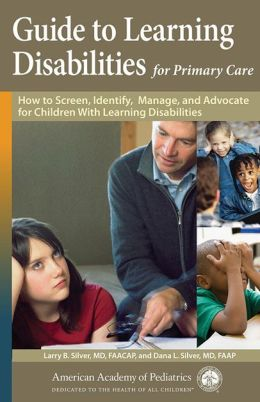 Guide to Learning Disabilities for Primary Care: How to Screen, Identify, Manage, and Advocate for Children with Learning Disabilities